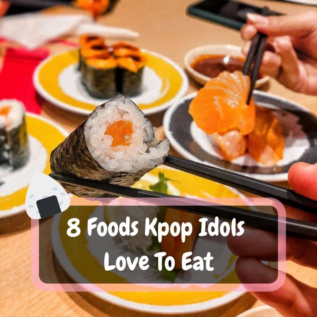Foods Kpop Idols eat
