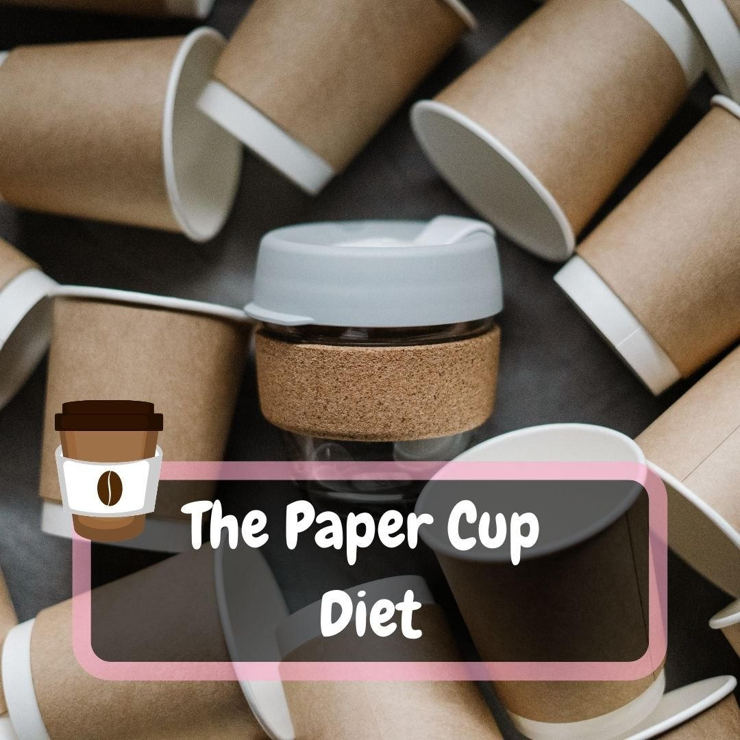 The Paper Cup Diet