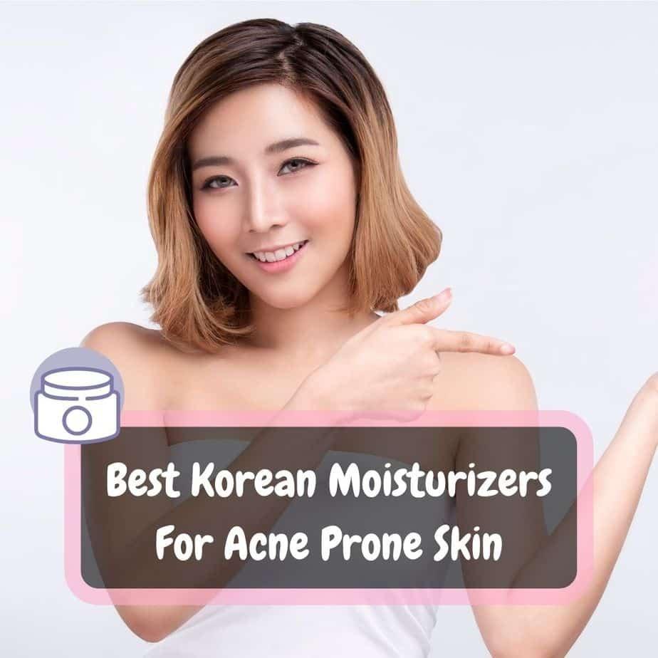 Best Korean Moisturizers For Acne Prone Skin